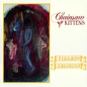 Chainsaw Kittens Violent Religion Album Cover