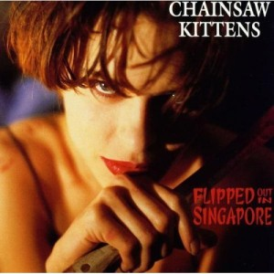 Chainsaw Kittens Flipped Out in Singapore Album Cover